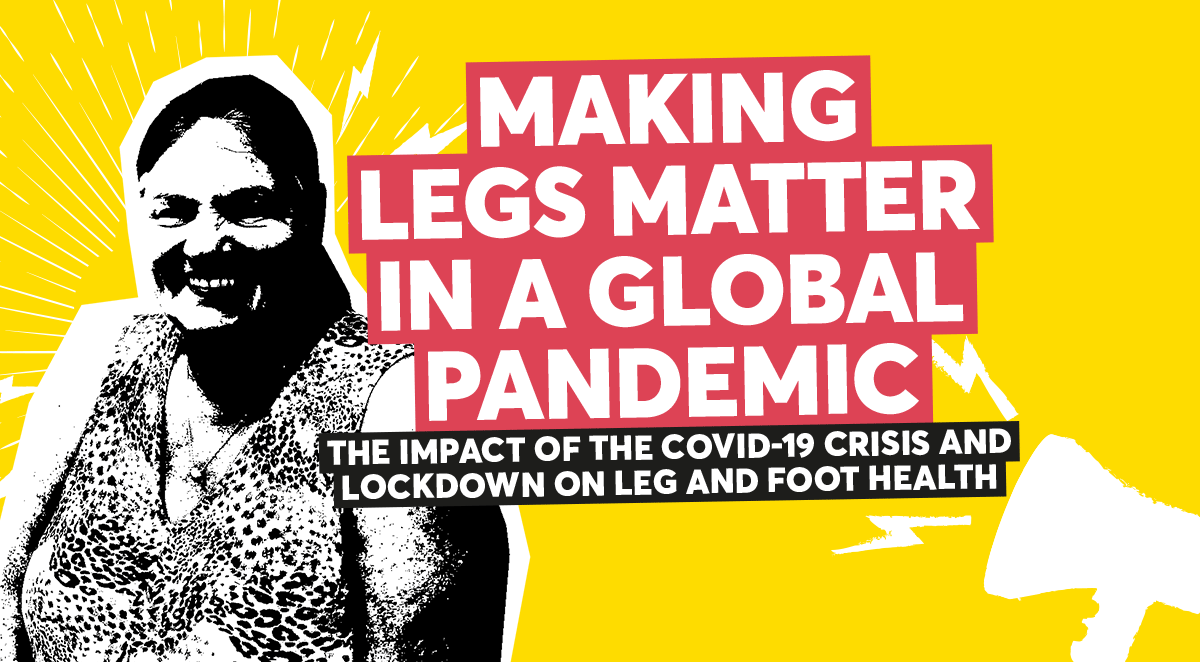 Making legs matter in a global pandemic - The impact of the COVID-19 crisis and lockdown on leg and foot health
